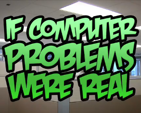 If Computer Problems Were Real [video]